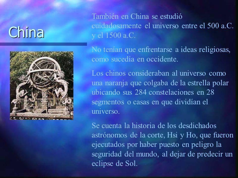 También en China se estudió cuidadosamente el universo entre el 500 a.C. y el 1500 a.C. No tenían que enfrentarse a ideas religiosas, como sucedía en