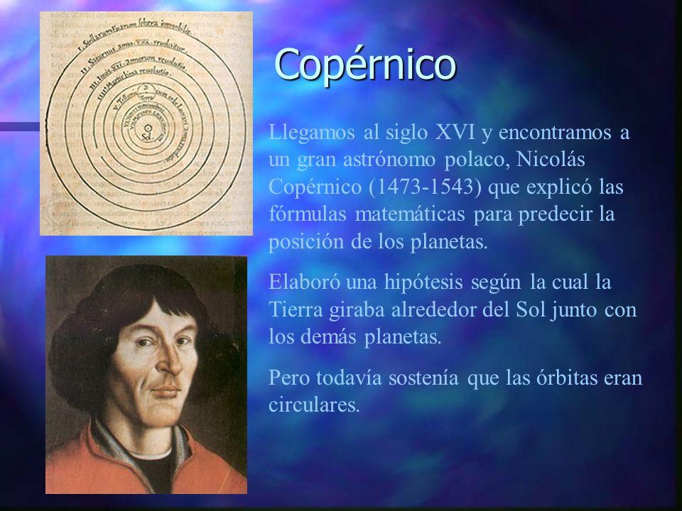 Llegamos al siglo XVI y encontramos a un gran astrónomo polaco, Nicolás Copérnico (1473-1543) que explicó las fórmulas matemáticas para predecir la po