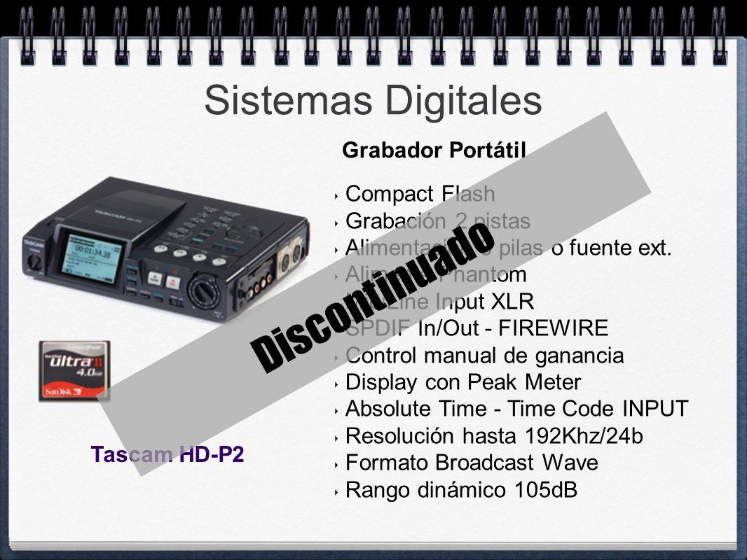 Sistemas Digitales Compact Flash Grabación 2 pistas Alimentación 8 pilas o fuente ext. Alimenta Phantom Mic/Line Input XLR SPDIF In/Out - FIREWIRE Con