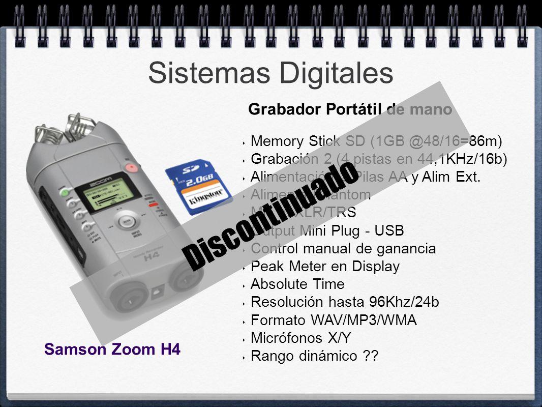 Sistemas Digitales Memory Stick SD (1GB @48/16=86m) Grabación 2 (4 pistas en 44,1KHz/16b) Alimentación 2 Pilas AA y Alim Ext. Alimenta Phantom Mic In