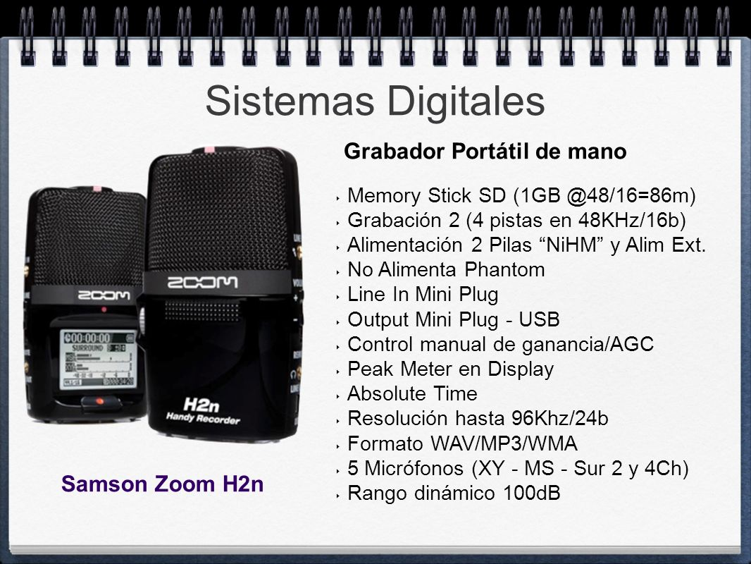 Sistemas Digitales Memory Stick SD (1GB @48/16=86m) Grabación 2 (4 pistas en 48KHz/16b) Alimentación 2 Pilas NiHM y Alim Ext. No Alimenta Phantom Line