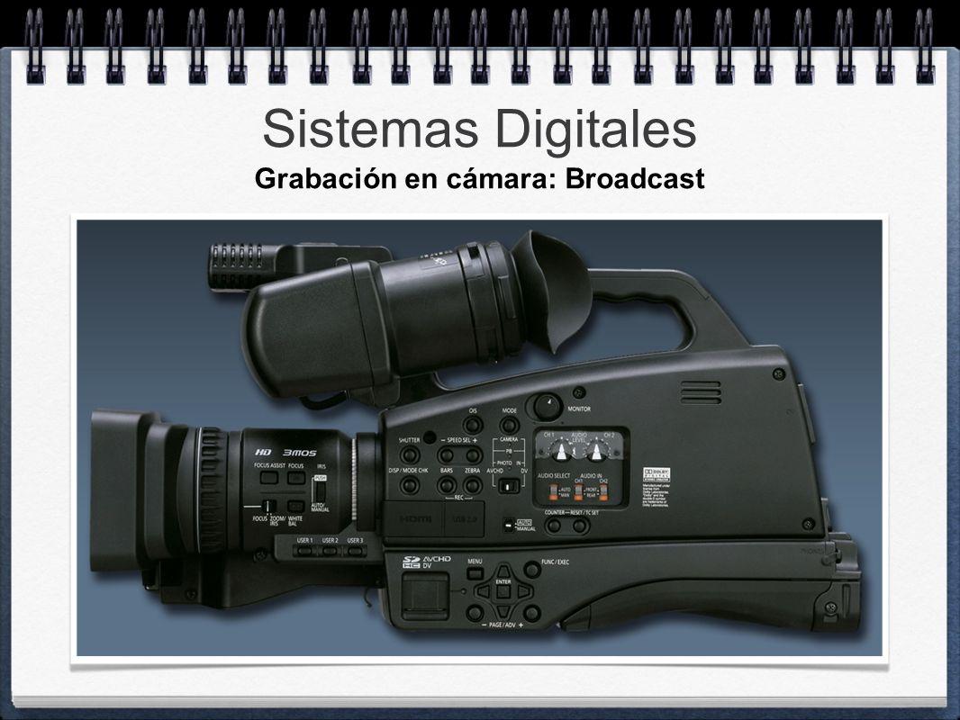 Sistemas Digitales Grabación en cámara: Broadcast