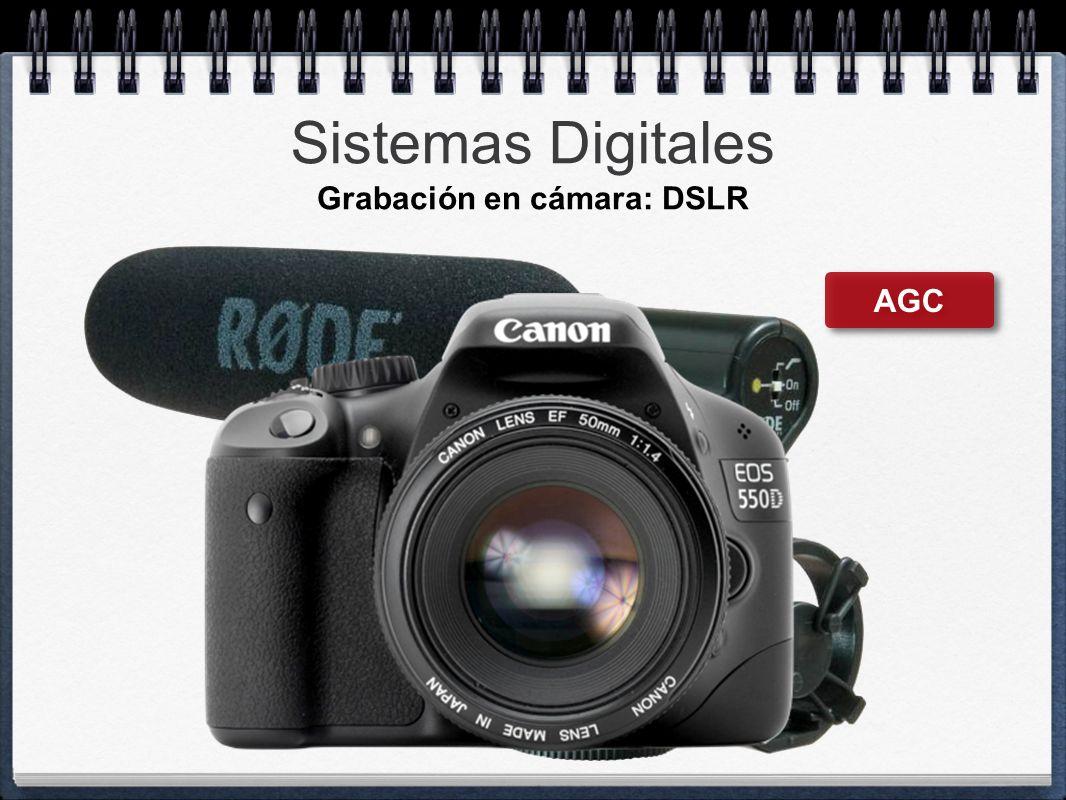 Sistemas Digitales Grabación en cámara: DSLR AGC