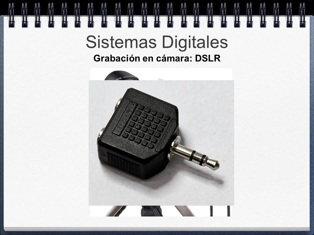 Sistemas Digitales Grabación en cámara: DSLR