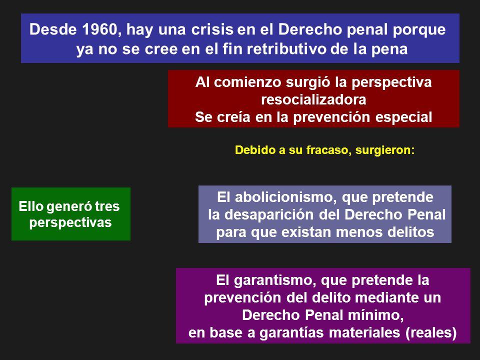 Desde 1960, hay una crisis en el Derecho penal porque ya no se cree en el fin retributivo de la pena Ello generó tres perspectivas Al comienzo surgió