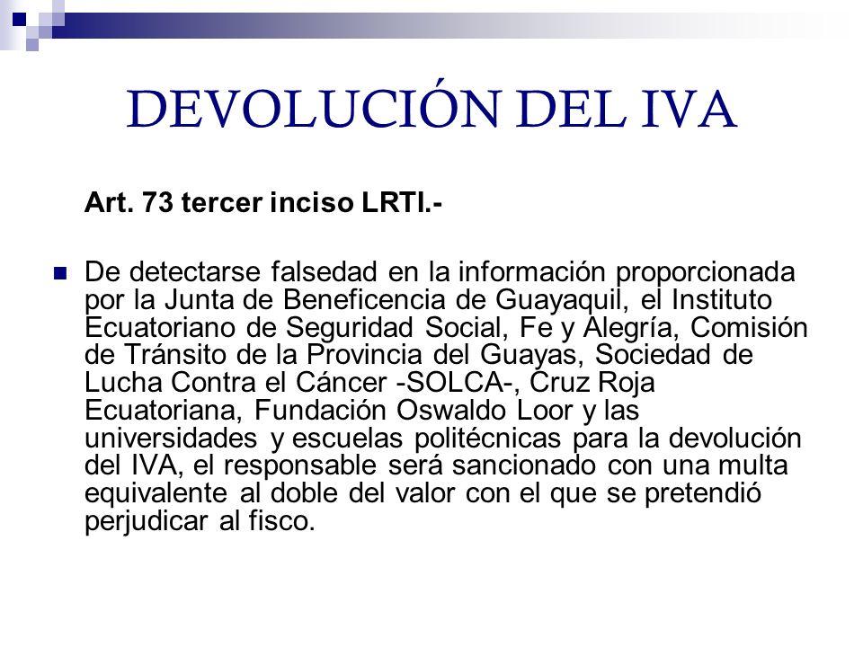 DEVOLUCIÓN DEL IVA Art. 73 tercer inciso LRTI.- De detectarse falsedad en la información proporcionada por la Junta de Beneficencia de Guayaquil, el I