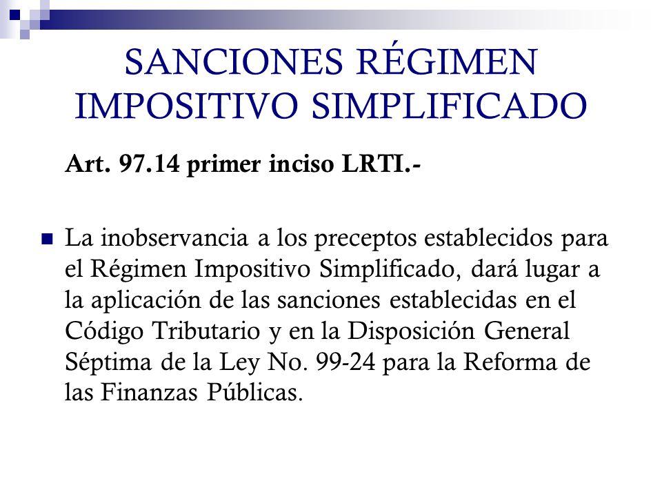 SANCIONES RÉGIMEN IMPOSITIVO SIMPLIFICADO Art. 97.14 primer inciso LRTI.- La inobservancia a los preceptos establecidos para el Régimen Impositivo Sim