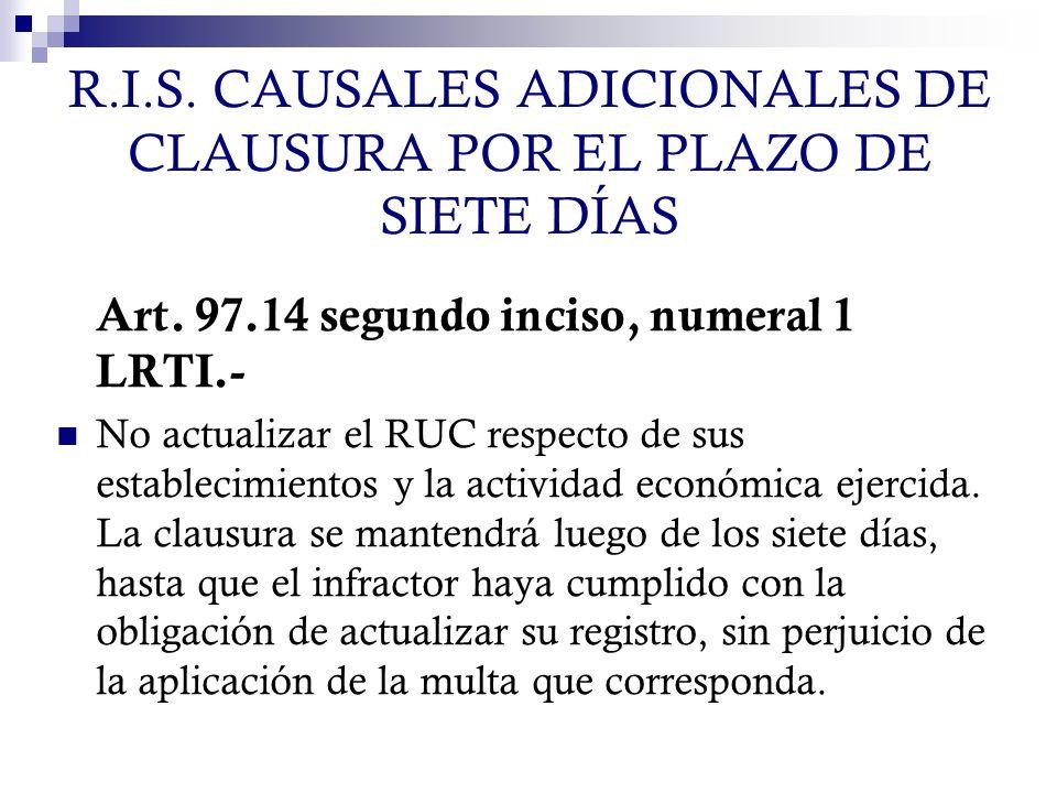 R.I.S. CAUSALES ADICIONALES DE CLAUSURA POR EL PLAZO DE SIETE DÍAS Art. 97.14 segundo inciso, numeral 1 LRTI.- No actualizar el RUC respecto de sus es