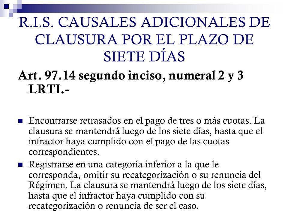 R.I.S. CAUSALES ADICIONALES DE CLAUSURA POR EL PLAZO DE SIETE DÍAS Art. 97.14 segundo inciso, numeral 2 y 3 LRTI.- Encontrarse retrasados en el pago d