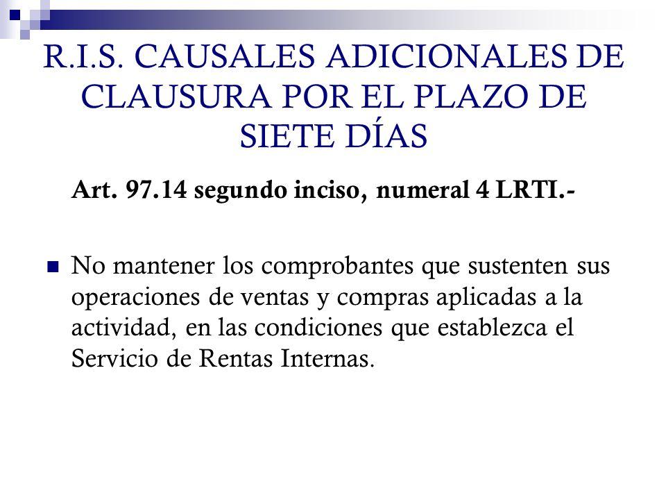 R.I.S. CAUSALES ADICIONALES DE CLAUSURA POR EL PLAZO DE SIETE DÍAS Art. 97.14 segundo inciso, numeral 4 LRTI.- No mantener los comprobantes que susten