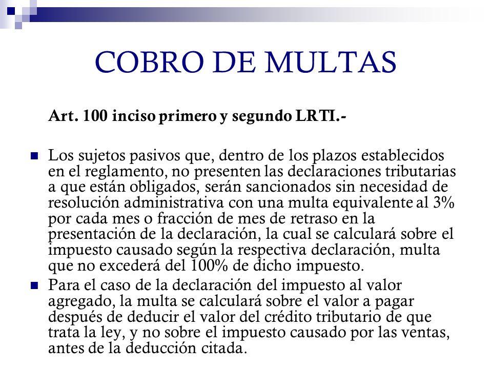 COBRO DE MULTAS Art. 100 inciso primero y segundo LRTI.- Los sujetos pasivos que, dentro de los plazos establecidos en el reglamento, no presenten las