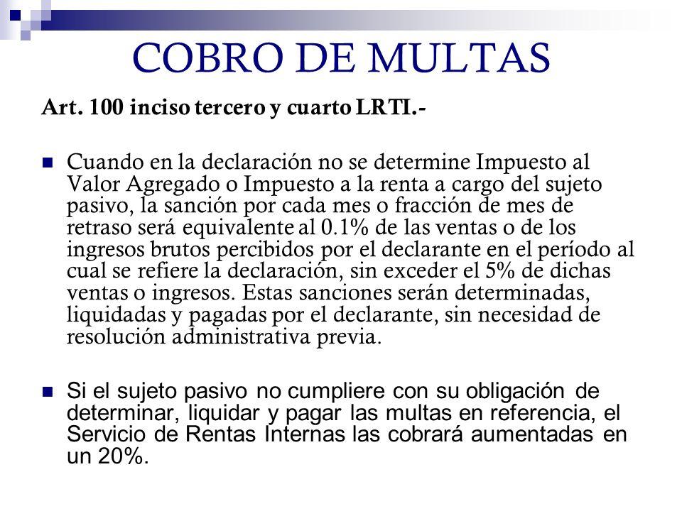 COBRO DE MULTAS Art. 100 inciso tercero y cuarto LRTI.- Cuando en la declaración no se determine Impuesto al Valor Agregado o Impuesto a la renta a ca