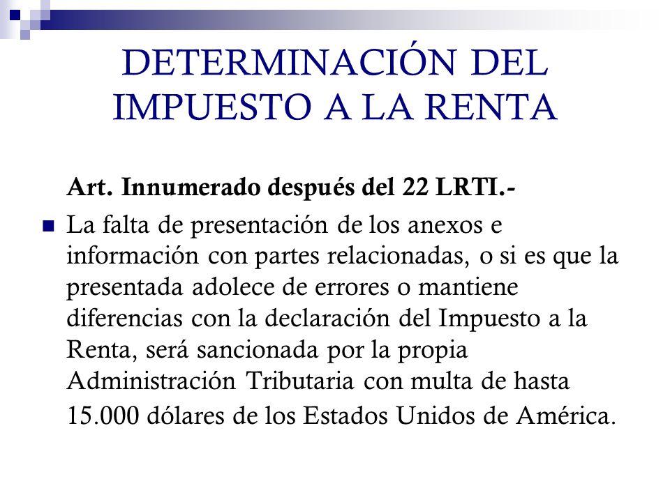 DETERMINACIÓN DEL IMPUESTO A LA RENTA Art. Innumerado después del 22 LRTI.- La falta de presentación de los anexos e información con partes relacionad