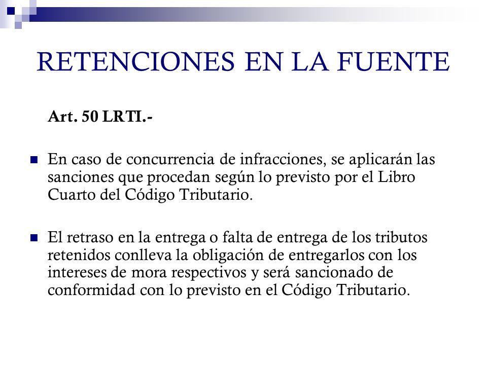 RETENCIONES EN LA FUENTE Art. 50 LRTI.- En caso de concurrencia de infracciones, se aplicarán las sanciones que procedan según lo previsto por el Libr