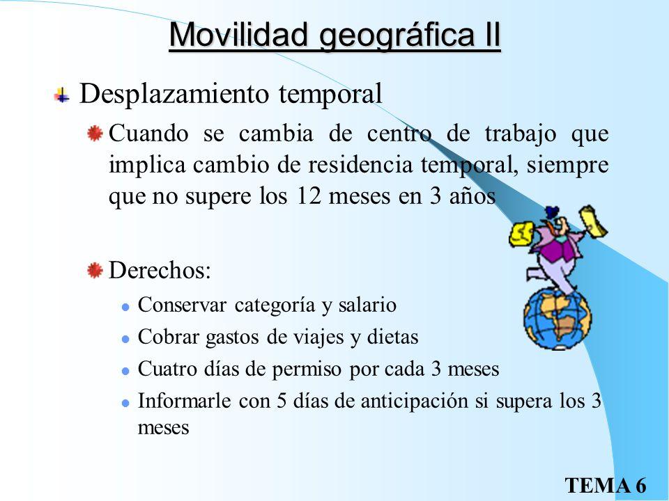 TEMA 6 Movilidad geográfica Por razones técnicas, organizativas, económicas o productivas Traslado definitivo Cuando el trabajador es destinado a un c