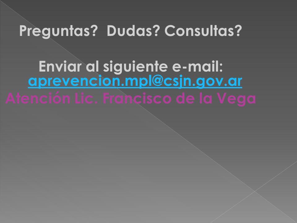 Preguntas? Dudas? Consultas? Enviar al siguiente e-mail: aprevencion.mpl@csjn.gov.ar aprevencion.mpl@csjn.gov.ar Atención Lic. Francisco de la Vega