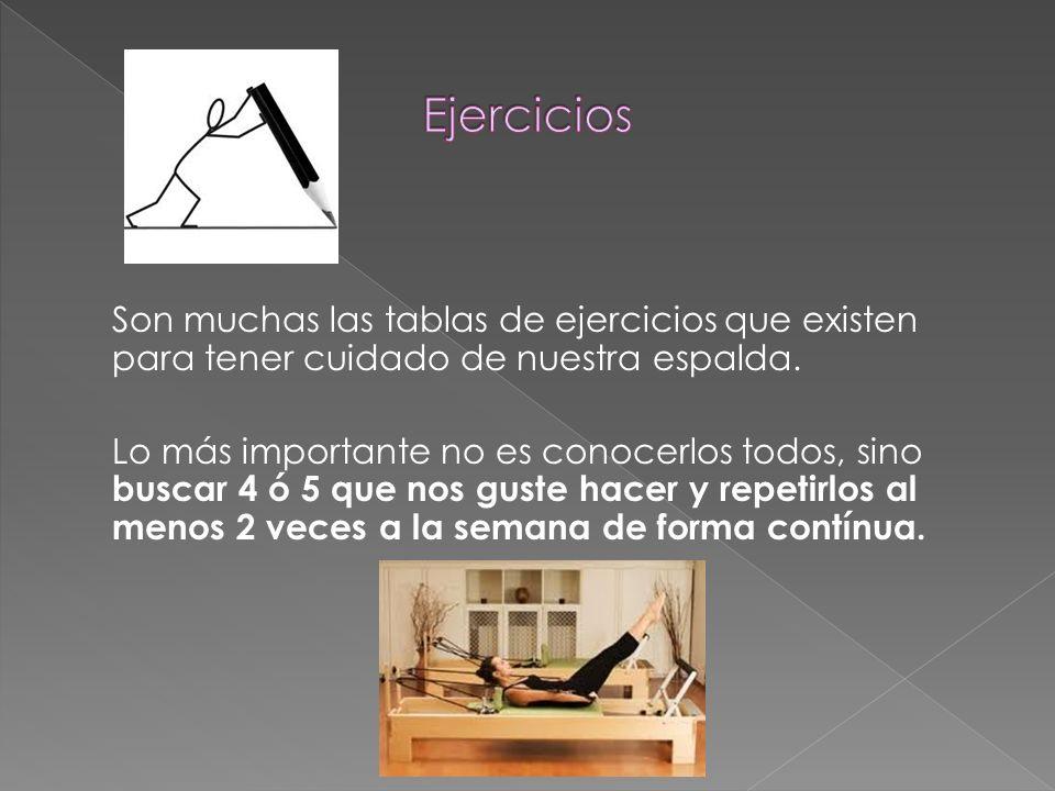 Son muchas las tablas de ejercicios que existen para tener cuidado de nuestra espalda. Lo más importante no es conocerlos todos, sino buscar 4 ó 5 que