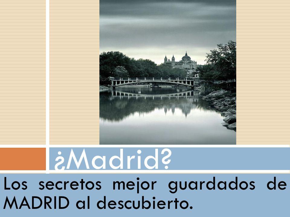 Sí, Madrid. Los secretos mejor guardados de MADRID al descubierto. ¿Madrid?