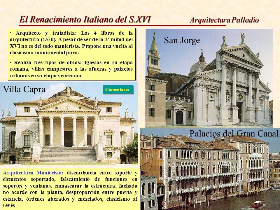El Renacimiento Italiano del S.XVI Arquitectura Palladio · Arquitecto y tratadista: Los 4 libros de la arquitectura (1570). A pesar de ser de la 2ª mi