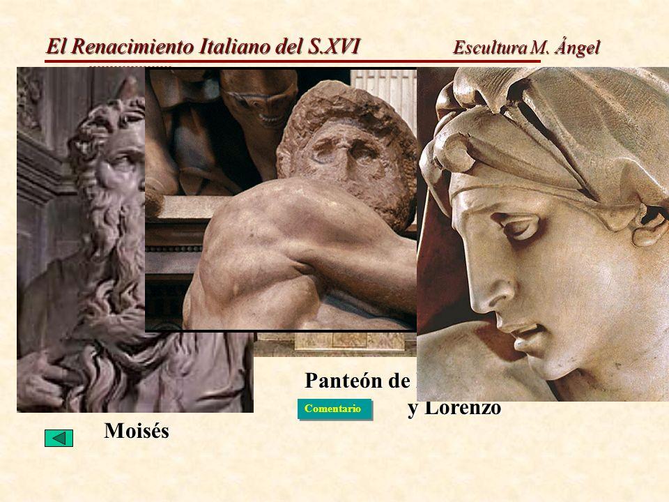El Renacimiento Italiano del S.XVI Escultura M. Ángel Moisés Panteón de los Médicis, Juliano y Lorenzo Comentario