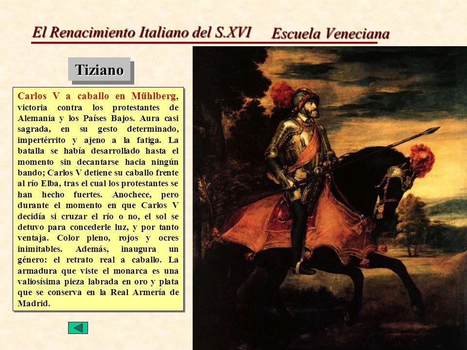 El Renacimiento Italiano del S.XVI TizianoTiziano Escuela Veneciana Carlos V a caballo en Mühlberg, victoria contra los protestantes de Alemania y los