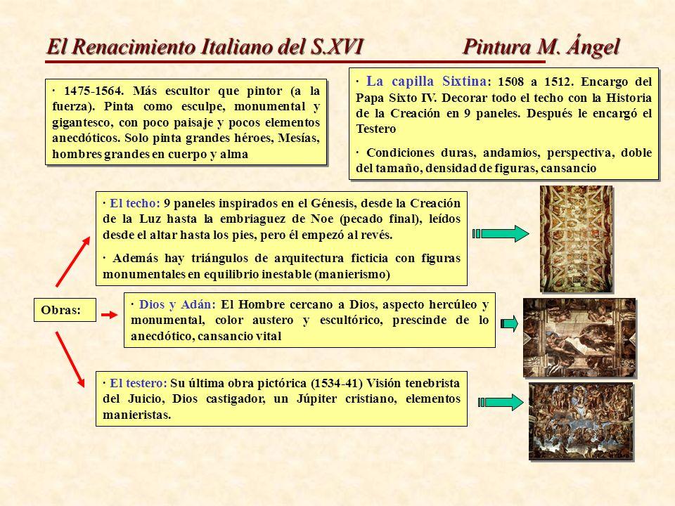 El Renacimiento Italiano del S.XVI Pintura M. Ángel · 1475-1564. Más escultor que pintor (a la fuerza). Pinta como esculpe, monumental y gigantesco, c