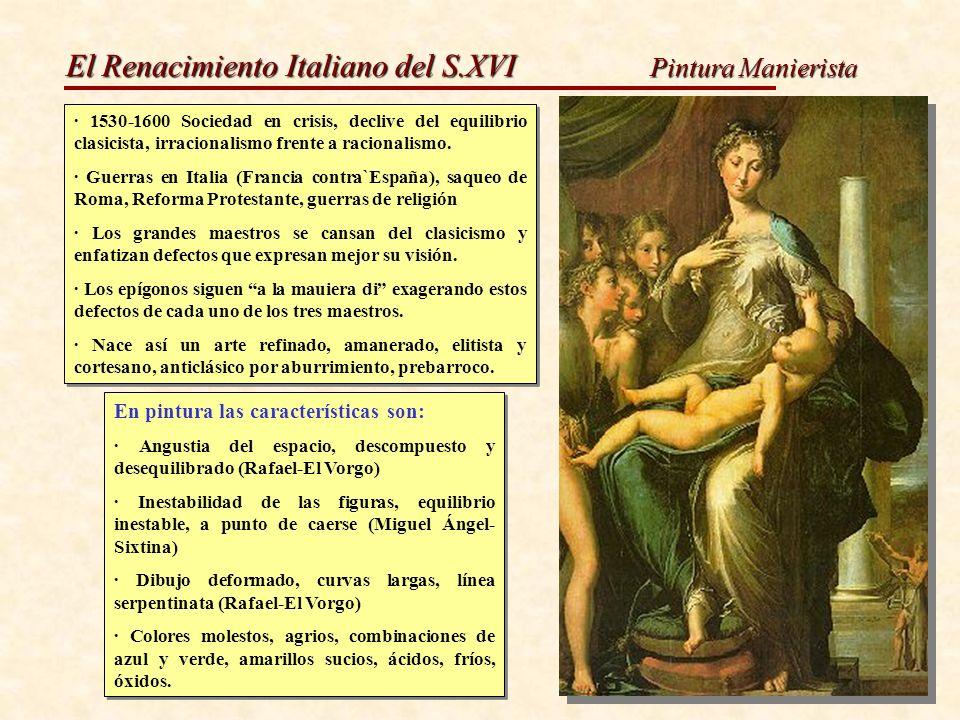 El Renacimiento Italiano del S.XVI Pintura Manierista · 1530-1600 Sociedad en crisis, declive del equilibrio clasicista, irracionalismo frente a racio