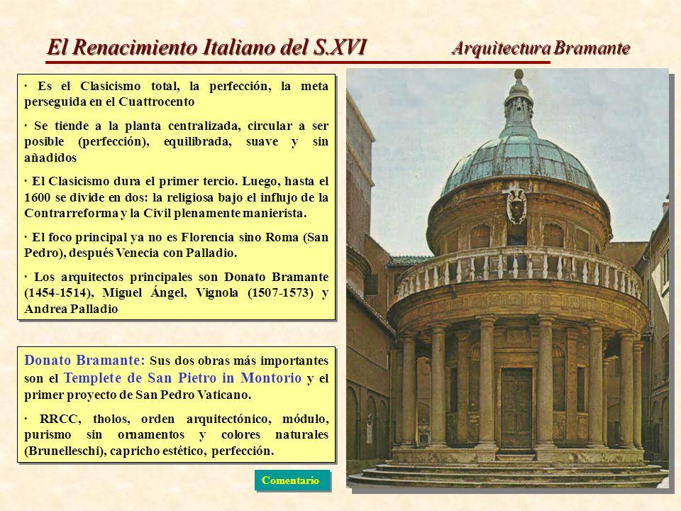 El Renacimiento Italiano del S.XVI Arquitectura Bramante · Es el Clasicismo total, la perfección, la meta perseguida en el Cuattrocento · Se tiende a