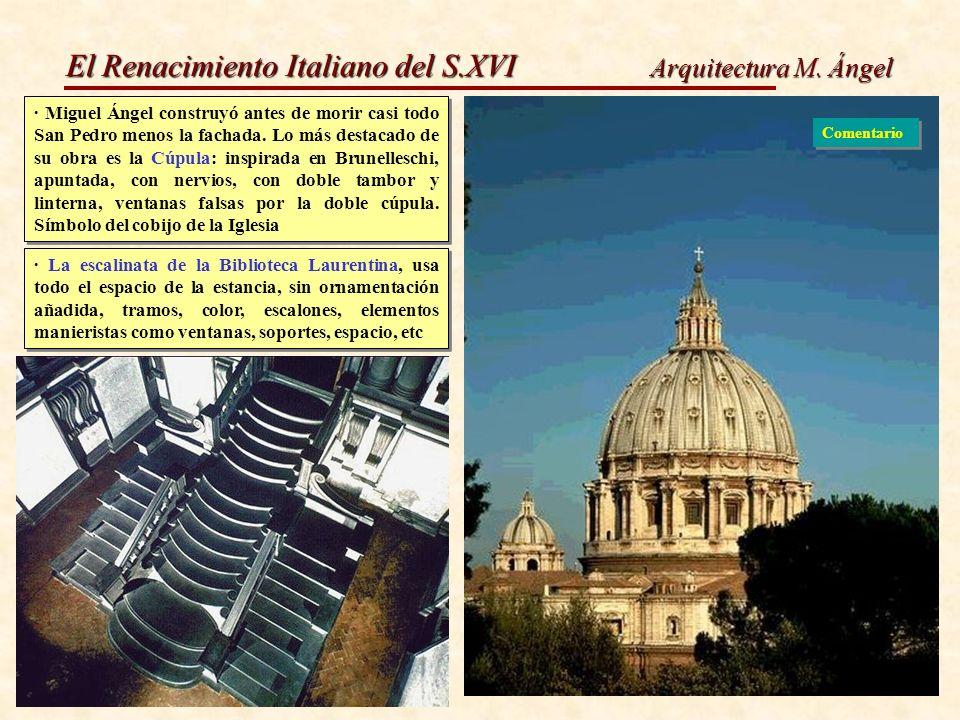 El Renacimiento Italiano del S.XVI Arquitectura M. Ángel · Miguel Ángel construyó antes de morir casi todo San Pedro menos la fachada. Lo más destacad