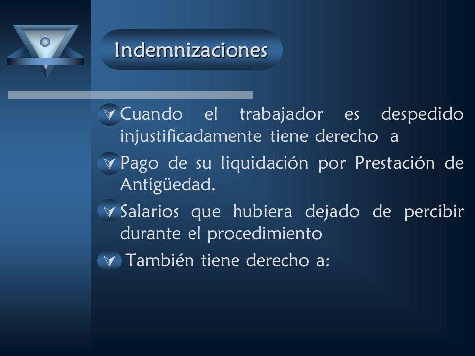 Indemnizaciones Cuando el trabajador es despedido injustificadamente tiene derecho a Pago de su liquidación por Prestación de Antigüedad.