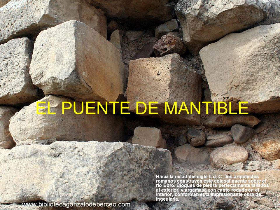 EL PUENTE DE MANTIBLE Hacia la mitad del siglo II d. C., los arquitectos romanos construyen este colosal puente sobre el río Ebro. Bloques de piedra p