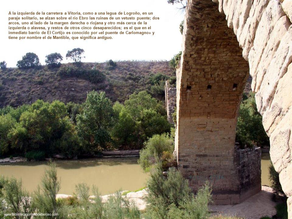 A la izquierda de la carretera a Vitoria, como a una legua de Logroño, en un paraje solitario, se alzan sobre el río Ebro las ruinas de un vetusto pue