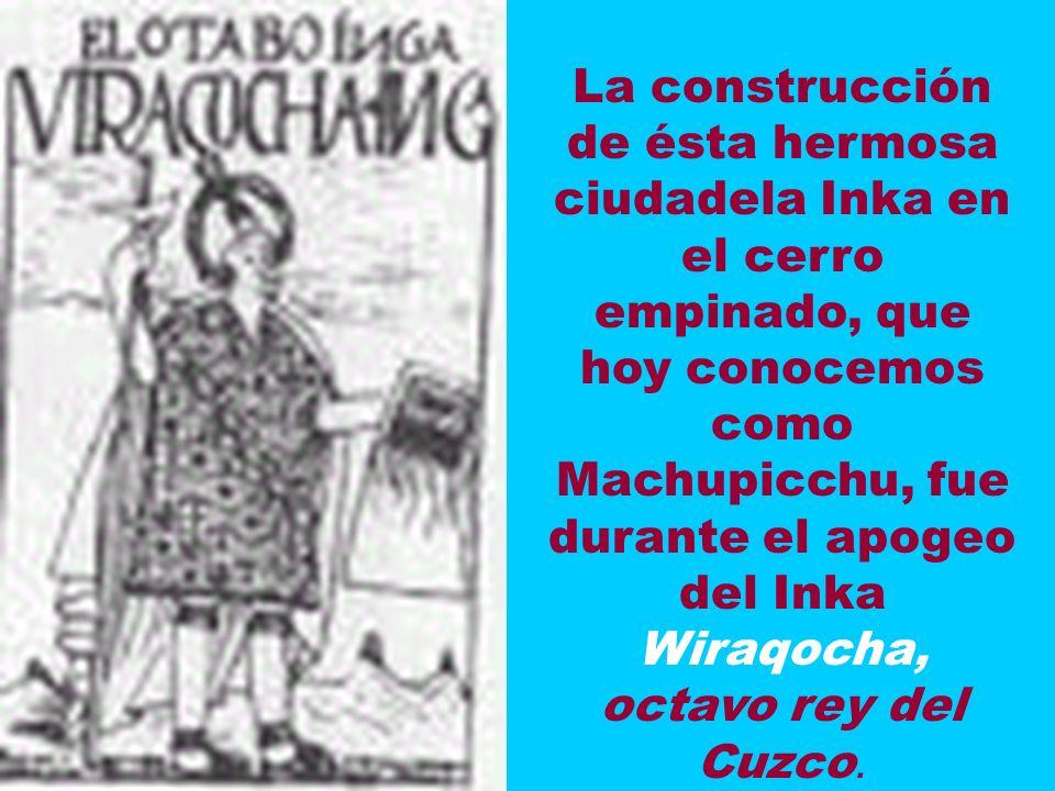 Es un error muy común atribuir al Inka Pachakuteq, hijo de Wiraqocha, la construcción de Machupicchu.