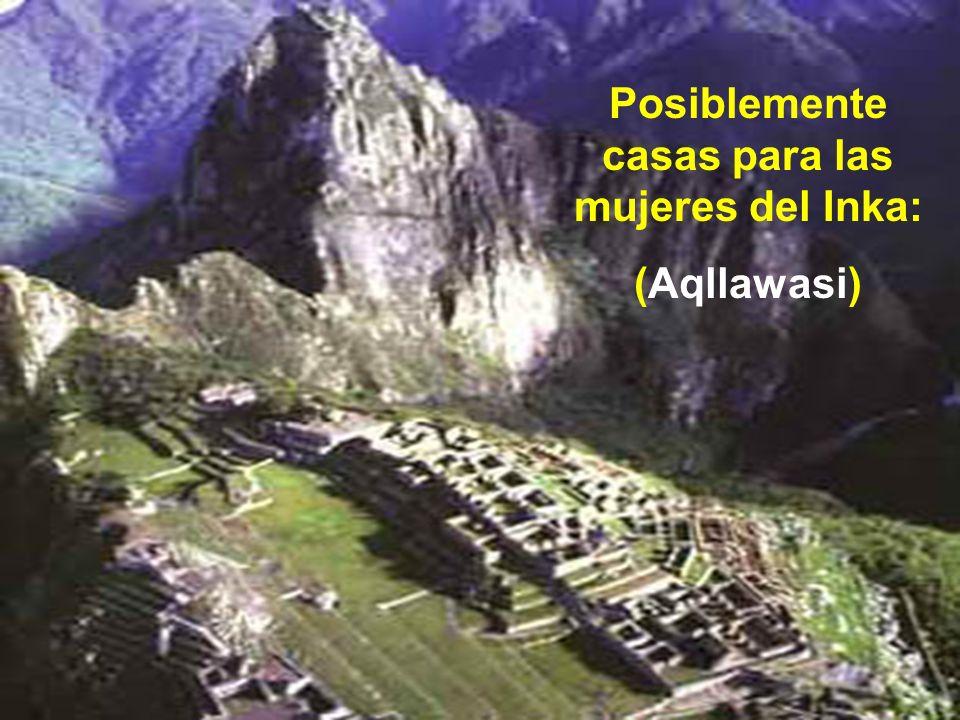 Posiblemente casas para las mujeres del Inka: (Aqllawasi)