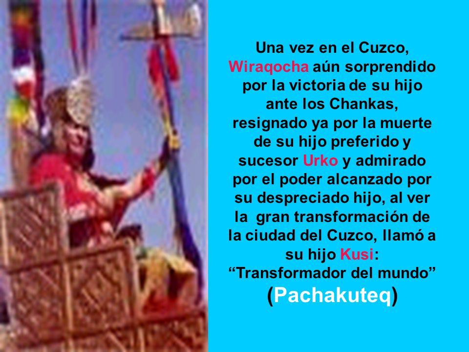 Solamente una hábil estrategia de su Consejo Real hizo salir a Wiraqocha de su refugio para visitar el Cuzco: Le dijeron que su hijo Kusi lo invitaba