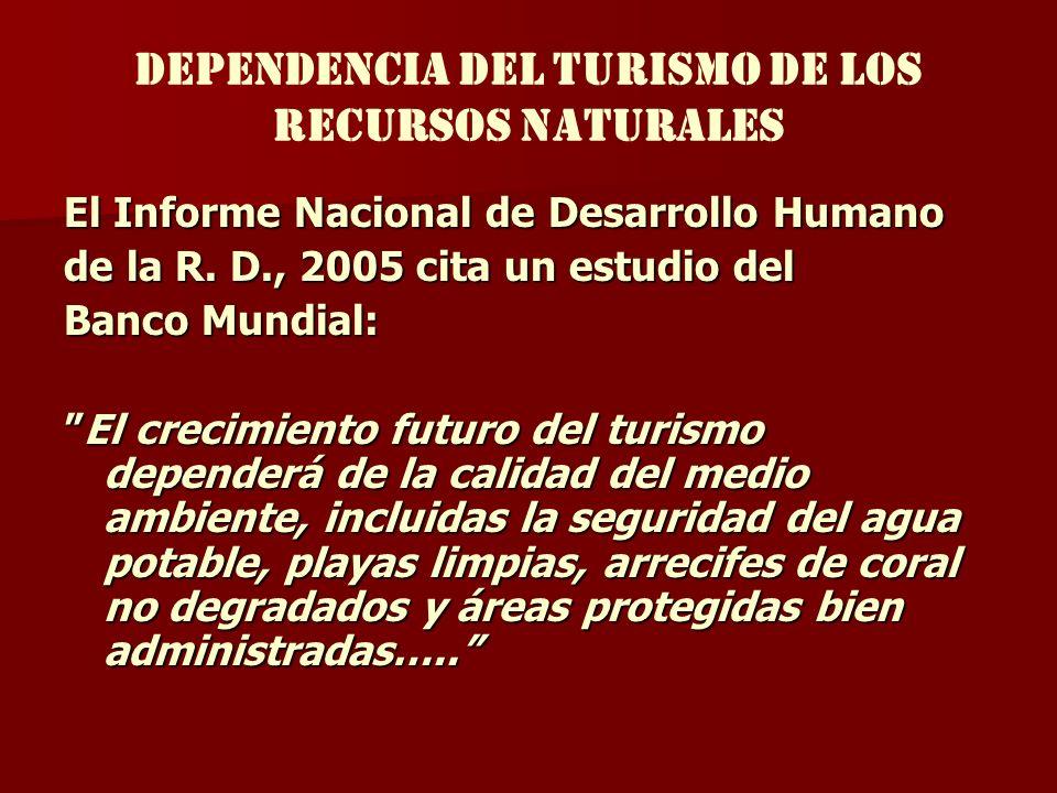 dependencia del turismo de los recursos naturales El Informe Nacional de Desarrollo Humano de la R. D., 2005 cita un estudio del Banco Mundial: El cre