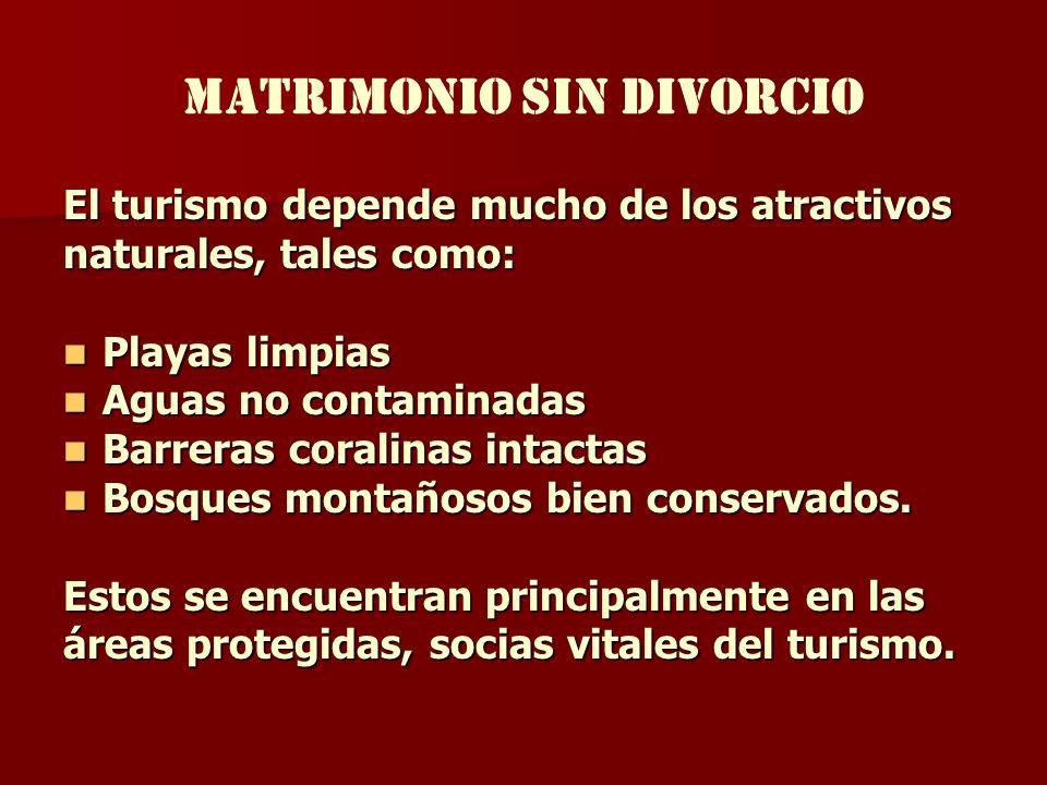 MATRIMONIO SIN DIVORCIO El turismo depende mucho de los atractivos naturales, tales como: Playas limpias Playas limpias Aguas no contaminadas Aguas no