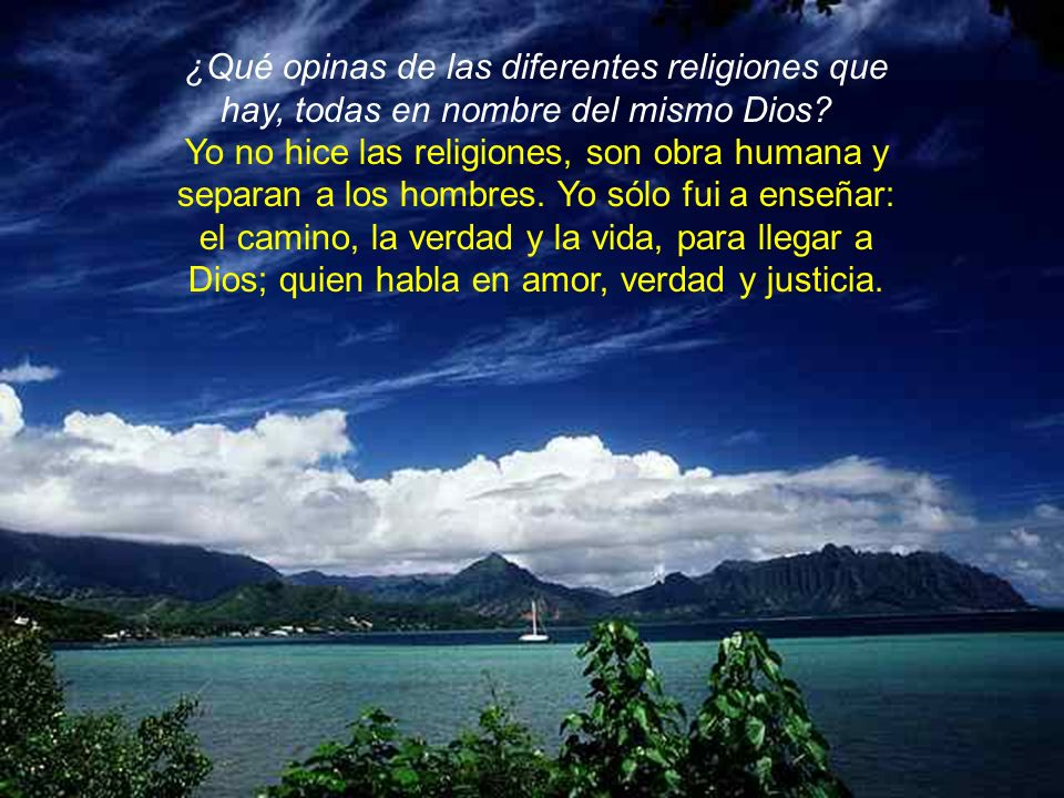 ¿Qué opinas de las diferentes religiones que hay, todas en nombre del mismo Dios.