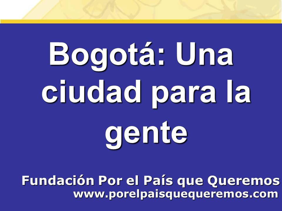 Bogotá: Una ciudad para la gente Fundación Por el País que Queremos www.porelpaisquequeremos.com