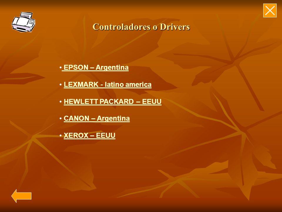 Controladores o Drivers EPSON – Argentina EPSON – Argentina LEXMARK - latino america HEWLETT PACKARD – EEUU CANON – Argentina XEROX – EEUU