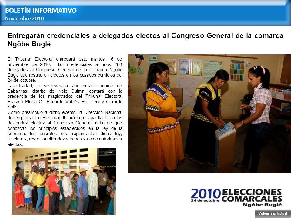 BOLETÍN INFORMATIVO Noviembre 2010 El Tribunal Electoral entregará este martes 16 de noviembre de 2010, las credenciales a unos 280 delegados al Congreso General de la comarca Ngöbe Buglé que resultaron electos en los pasados comicios del 24 de octubre.