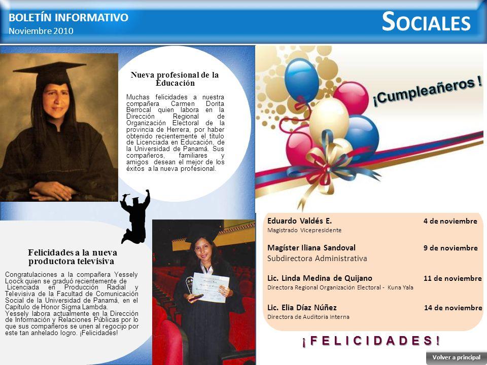 BOLETÍN INFORMATIVO Noviembre 2010 Nueva profesional de la Educación Muchas felicidades a nuestra compañera Carmen Dorita Berrocal quien labora en la Dirección Regional de Organización Electoral de la provincia de Herrera, por haber obtenido recientemente el tìtulo de Licenciada en Educación, de la Universidad de Panamá.