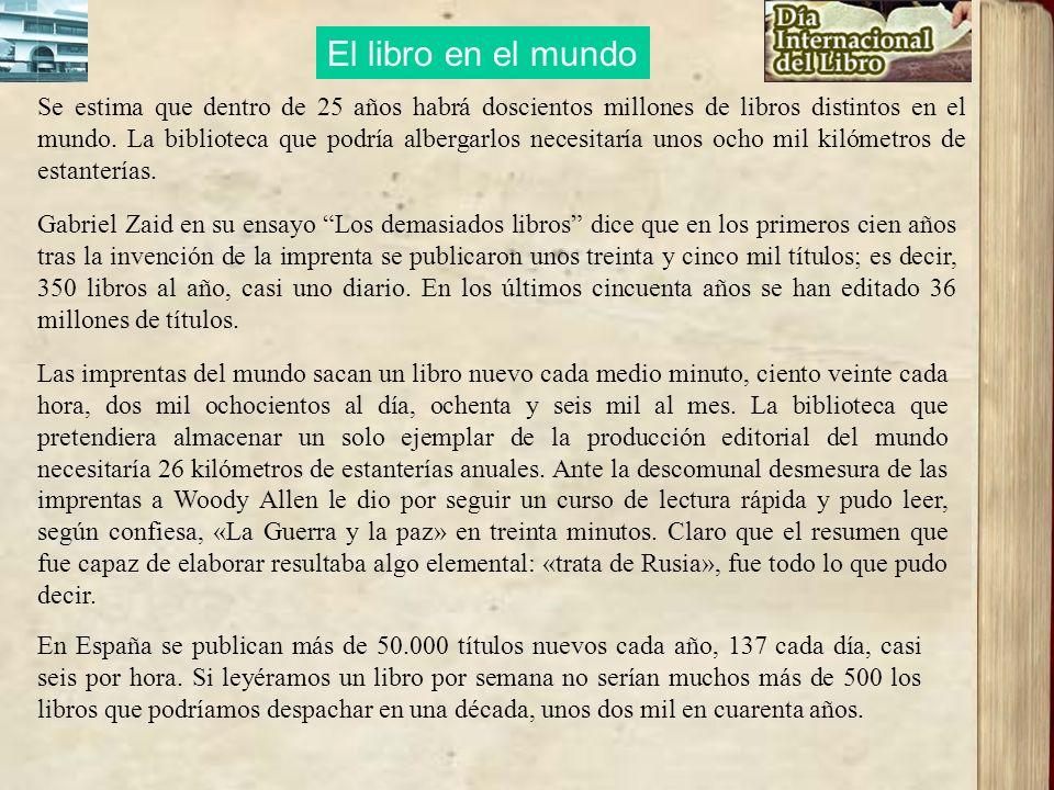 Se estima que dentro de 25 años habrá doscientos millones de libros distintos en el mundo. La biblioteca que podría albergarlos necesitaría unos ocho