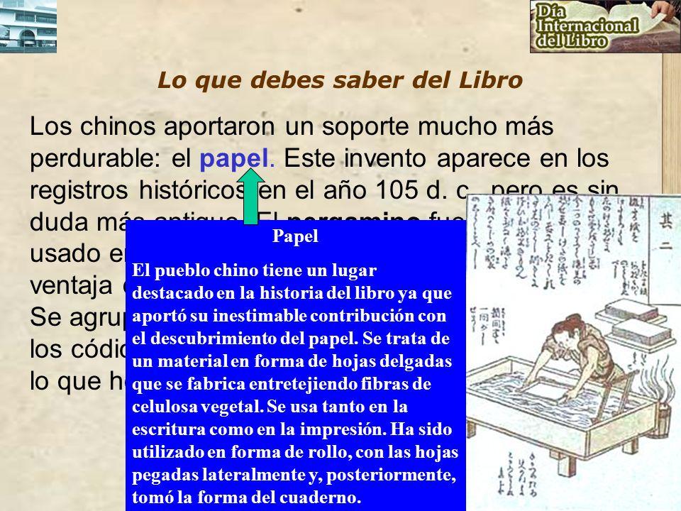Lo que debes saber del Libro Los chinos aportaron un soporte mucho más perdurable: el papel. Este invento aparece en los registros históricos en el añ