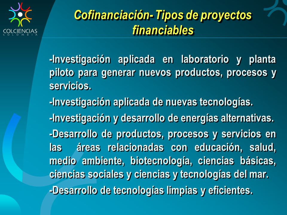 Cofinanciación- Tipos de proyectos financiables -Investigación aplicada en laboratorio y planta piloto para generar nuevos productos, procesos y servicios.