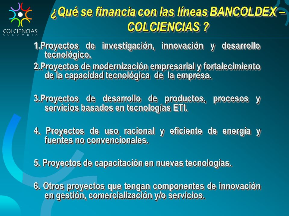1.Proyectos de investigación, innovación y desarrollo tecnológico. 2.Proyectos de modernización empresarial y fortalecimiento de la capacidad tecnológ