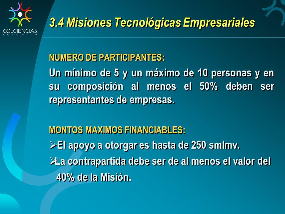 3.4 Misiones Tecnológicas Empresariales NUMERO DE PARTICIPANTES: Un mínimo de 5 y un máximo de 10 personas y en su composición al menos el 50% deben ser representantes de empresas.