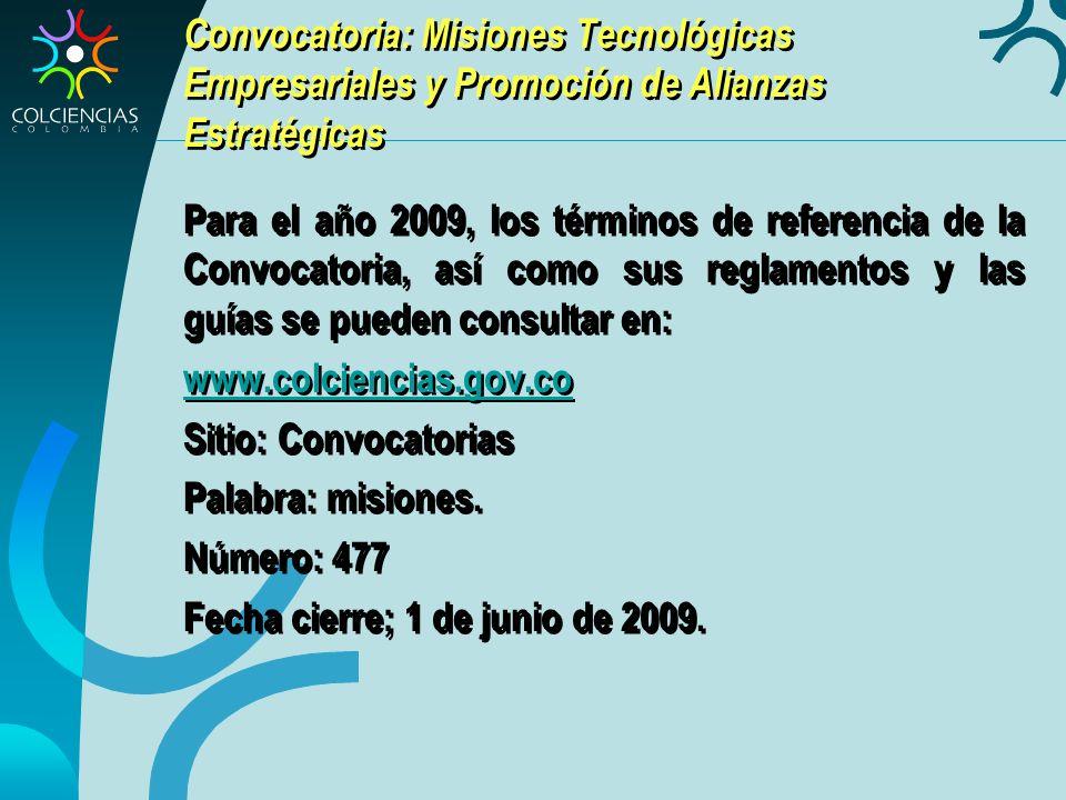 Convocatoria: Misiones Tecnológicas Empresariales y Promoción de Alianzas Estratégicas Para el año 2009, los términos de referencia de la Convocatoria