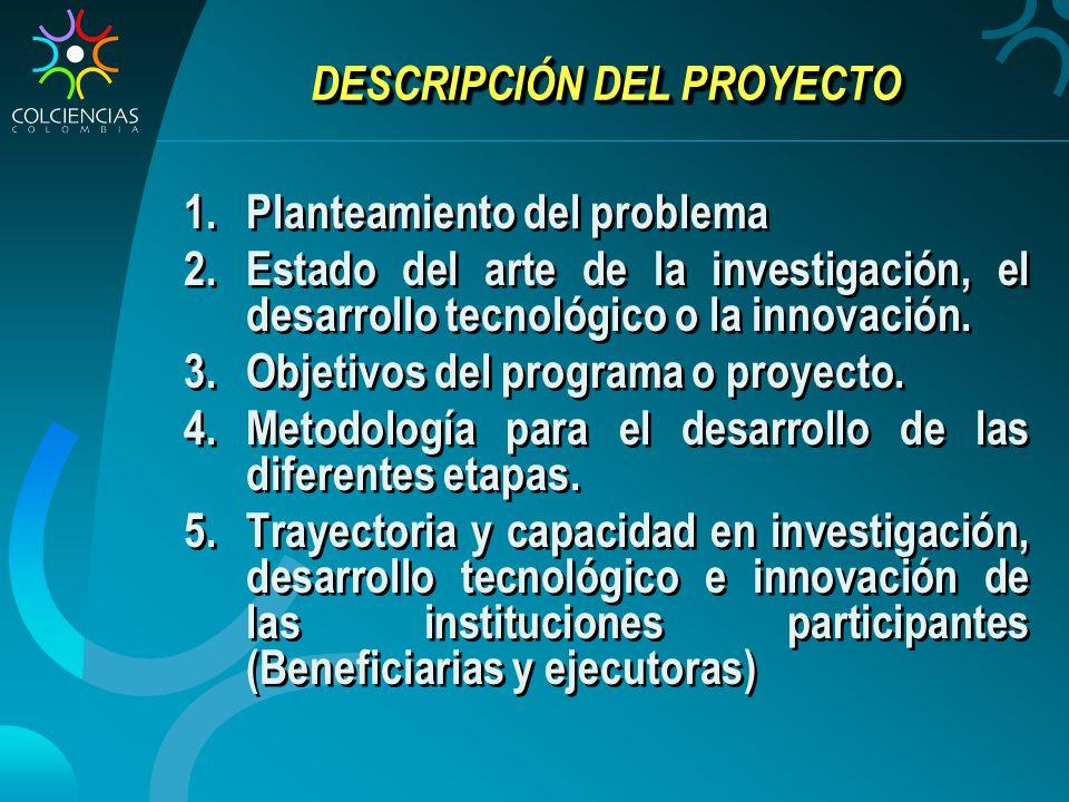 DESCRIPCIÓN DEL PROYECTO 1.Planteamiento del problema 2.Estado del arte de la investigación, el desarrollo tecnológico o la innovación. 3.Objetivos de