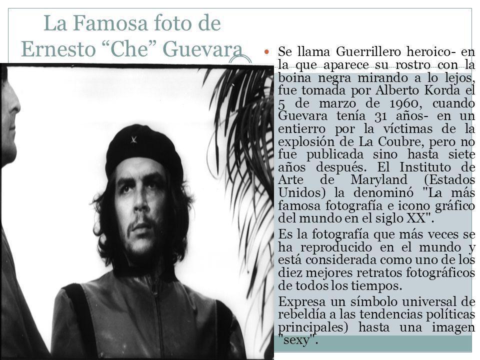 La Famosa foto de Ernesto Che Guevara Se llama Guerrillero heroico- en la que aparece su rostro con la boina negra mirando a lo lejos, fue tomada por Alberto Korda el 5 de marzo de 1960, cuando Guevara tenía 31 años- en un entierro por la víctimas de la explosión de La Coubre, pero no fue publicada sino hasta siete años después.